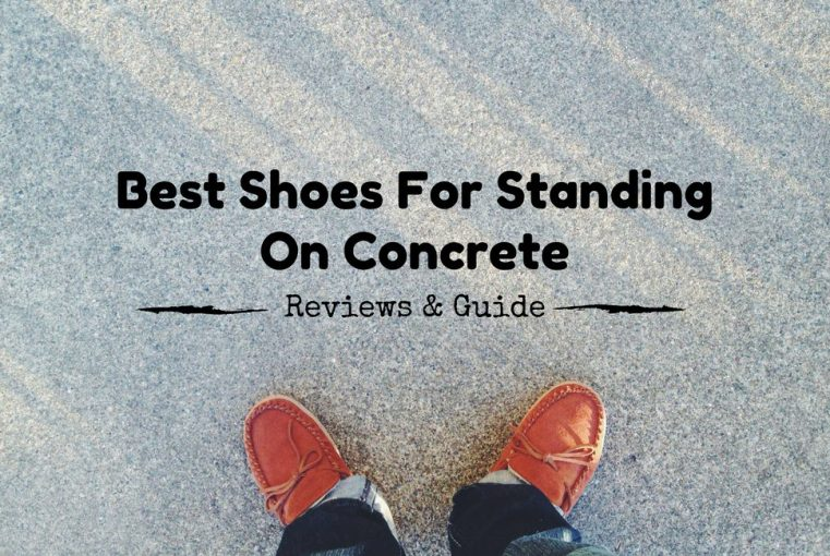 06b782e236a6b Best Shoes for Standing on Concrete All Day 2019